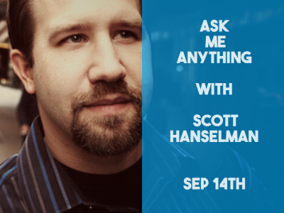 Ask Me Anything with Scott Hanselman